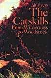 The Catskills: From Wilderness to Woodstock by Alf Evers (1984-03-30)