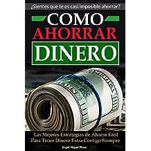 Como Ahorrar Dinero: Las Mejores Estrategias de Ahorro Fácil Para Tener Dinero Extra Contigo Siempre (Spanish Edition)