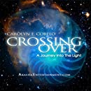 Crossing Over: A Journey to the Light & Meditations on Death and Dying