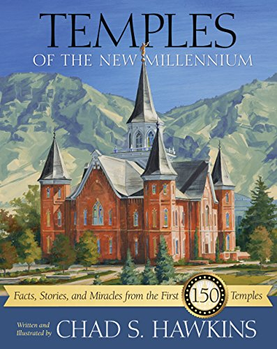 Temples of the New Millenium: Facts, Stories, and Miracles from the First 150 Temples