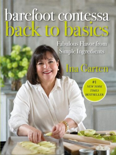 Barefoot Contessa Back to Basics: Fabulous Flavor from Simple Ingredients by Ina Garten