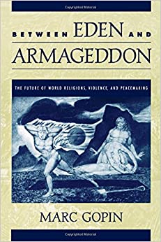 Book Between Eden and Armageddon: The Future of World Religions, Violence, and Peacemaking