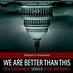 We Are Better Than This: How Government Should Spend Our Money | Edward D. Kleinbard