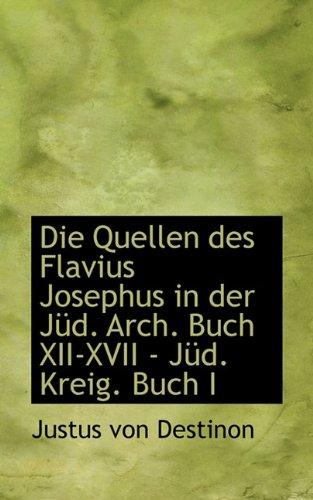 Download Die Quellen Des Flavius Josephus in Der Jud. Arch. Buch XII-XVII - Jud. Kreig. Buch I (German Edition) pdf