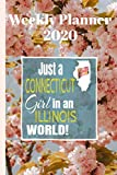 Weekly Planner 2020 Just a Connecticut Girl in an Illinois World: Weekly Calendar Diary Journal With Dot Grid for a Transplanted Connecticuter