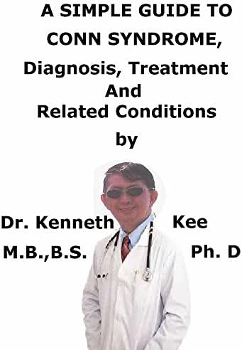 A  Simple  Guide  To  Conn Syndrome,  Diagnosis, Treatment  And  Related Conditions (A Simple Guide to Medical Conditions)