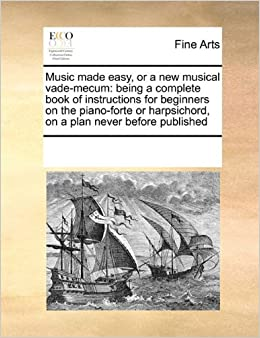 Book Music made easy, or a new musical vade-mecum: being a complete book of instructions for beginners on the piano-forte or harpsichord, on a plan never before published