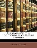 Eisenbahnrecht Im Deutschen Reich und in Preussen, Georg Eger, 1147561893