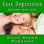 Ease Depression Self Hypnosis (Spanish): Auto Hipnosis y Meditacion para la Depresion | Erick Brown Hypnosis