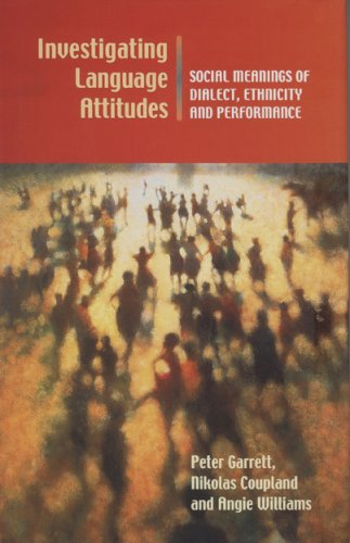 Investigating Language Attitudes:  Social Meanings of Dialect, Ethnicity and Performance