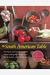 The South American Table: The Flavor and Soul of Authentic Home Cooking from Patagonia to Rio de Janeiro, With 450 Recipes Hardcover