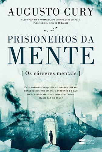 Prisioneiros Da Mente Os Cárceres Mentais Ebook Augusto Cury