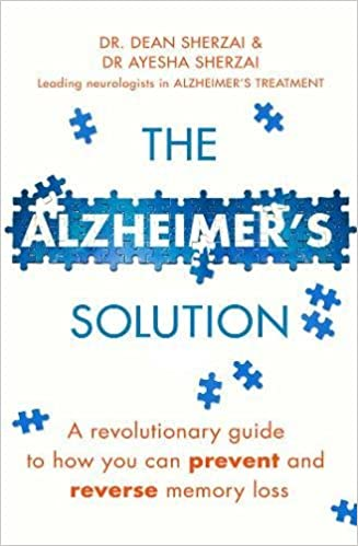 The Alzheimer's Solution: A revolutionary guide to how you can prevent and reverse memory loss Paperback – 5 Oct 2017