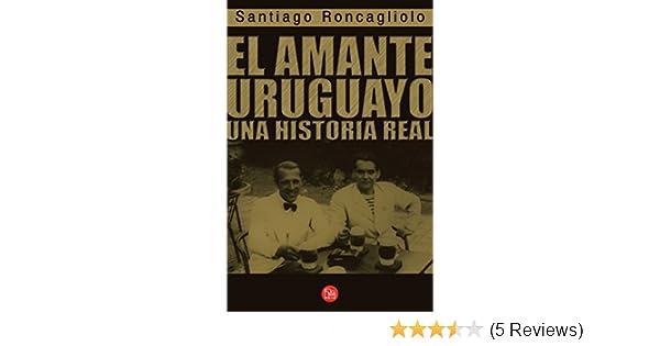 Amazon.com: El amante uruguayo (Spanish Edition) eBook: Santiago Roncagliolo: Kindle Store