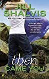 Then Came You (An Animal Magnetism Novel) by Jill Shalvis (2014-07-01)