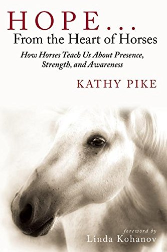 Hope . . . From the Heart of Horses: How Horses Teach Us About Presence, Strength, and Awareness by Skyhorse Publishing