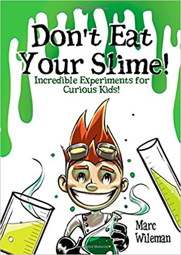 Don't Eat Your Slime - Incredible Experiments for Curious Kids ...