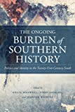 img - for The Ongoing Burden of Southern History: Politics and Identity in the Twenty-First-Century South (Making the Modern South) book / textbook / text book