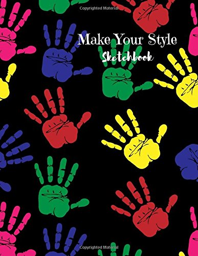 Make Your Style Sketchbook: Handprints Sketch book (Blank Paper for Drawing) - Pactice Drawing, Sketching, Doodling , Journal, Sketch Pad - 120 pages of 8.5