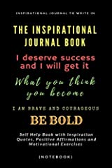 The Inspirational Journal Book: Inspirational Journal to Write In: Self Help Book with Inspiration Quotes, Positive Affirmations and Motivational Exercises (Notebook) Paperback