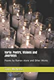 Varia: Poetry, Journeys and Visions are the collected works of Tom McNellis. Here you will find inspirational sayings, poetry and three short stories. From daydream to nightmare Varia runs the length of one man's imagination. This collection ...