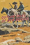 Outlaw Tales of New Mexico: True Stories Of The Land Of Enchantment s Most Infamous Crooks, Culprits , And Cutthroats