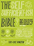 The Self Sufficient-ish Bible: An Eco-living Guide for the 21st Century (Paperback)
