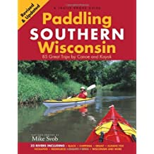 Paddling Southern Wisconsin: 83 Great Trips by Canoe And Kayak by Mike Svob (2012-01-26)