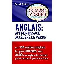 ANGLAIS: APPRENTISSAGE ACCÉLÉRÉ DE VERBS.: Les 100 verbes anglais les plus utilisés avec 3600 exemples de phrase: passé composé, présent et futur. (French Edition)