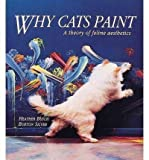 why cats paint - Why Cats Paint: A Theory of Feline Aesthetics by Heather Busch (1994-09-22)