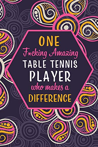 One F*cking Amazing Table Tennis Player Who Makes A Difference: Blank Lined Pattern Funny Journal/Notebook as Birthday, Christmas, Game day, Appreciation or Special Occasion Gifts for Players por Wicked Treats
