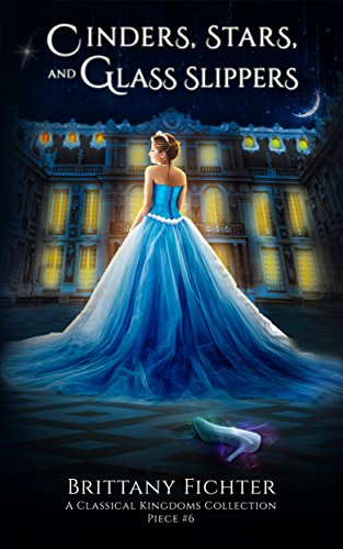 Cinders, Stars, and Glass Slippers: A Retelling of Cinderella (The Classical Kingdoms Collection Book 6) cover