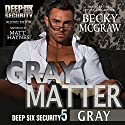 Gray Matter: Deep Six Security Series, Book 5 Audiobook by Becky McGraw Narrated by Matt Haynes