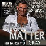 Gray Matter: Deep Six Security Series, Book 5 | Becky McGraw