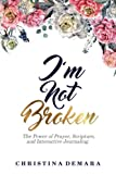 I'm Not Broken: The Power of Prayer, Scripture, and Interactive Journaling