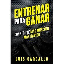 Entrenar para Ganar: Construye más músculo, más rápido (Spanish Edition)