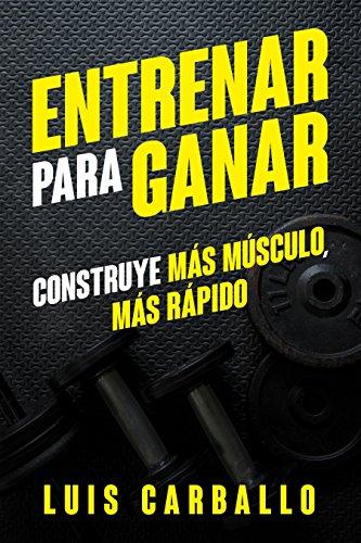 Entrenar para Ganar: Construye más músculo, más rápido par Luis Carballo