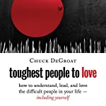 Toughest People to Love: How to Understand, Lead, and Love the Difficult People in Your Life - Including Yourself | Chuck DeGroat