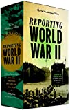Reporting World War II: The 75th Anniversary Edition: American Journalism 1938-1946 (The Library of America)
