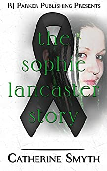 Sophie Lancaster: A True Story by [Smyth, Catherine, Parker,RJ]