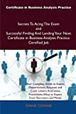 Certificate in Business Analysis Practice Secrets to Acing the Exam and Successful Finding and Landing Your Next Certificate in Business Analysis Prac, Diana Connie, 1486159842