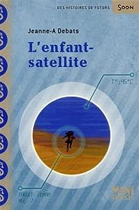 vignette de 'L'Enfant satellite (Jeanne-A Debats)'