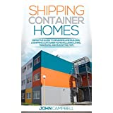 Shipping Container Homes: Definitive Guide to Designing and Building a Shipping Container Home Including Living, Traveling, and Budgeting Tips (Sustainable Living, Shipping Container, Small Home)