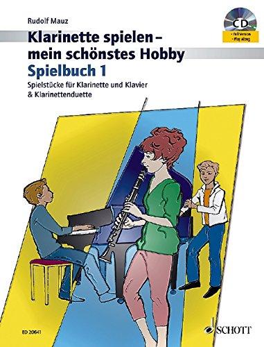 Klarinette spielen - mein schönstes Hobby: Die moderne Schule für Jugendliche und Erwachsene. Spielbuch 1. 1-2 Klarinetten; Klavier ad libitum. Spielbuch mit CD.