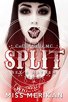Split - Coffin Nails MC (Contemporary New Adult Dark Romance) (Sex & Mayhem Book 7) by [Merikan, Miss]