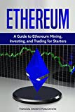 #1: Ethereum: A Guide to Ethereum Mining, Investing, and Trading for Starters