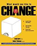 img - for What Would You Like to CHANGE?: Look inside this book. See outside the box. Draw your own conclusions. book / textbook / text book
