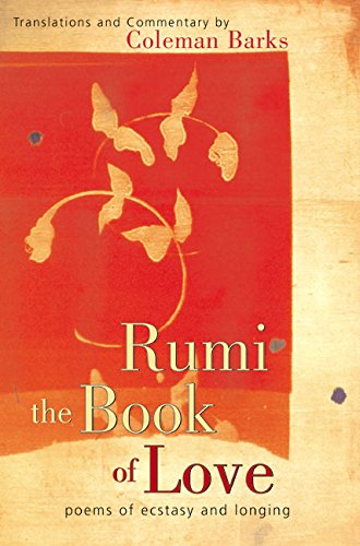 Rumi: The Book of Love: Poems of Ecstasy and Longing (Love Poems For Him By Famous Poets)