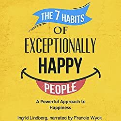 The 7 Habits of Exceptionally Happy People
