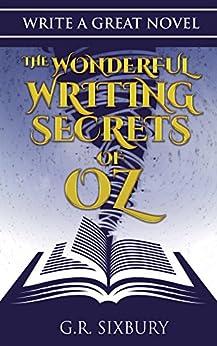 Write a Great Novel: The Wonderful Writing Secrets of Oz by [Sixbury, G. R.]